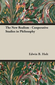 The New Realism - Cooperative Studies in Philosophy, Holt Edwin B.