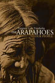 The Arapahoes, Our People, Trenholm Virginia Cole