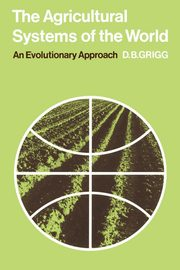 The Agricultural Systems of the World, Grigg David B.