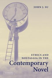 Ethics and Nostalgia in the Contemporary Novel, Su John J.