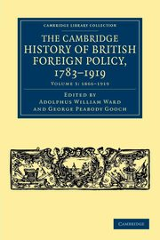 The Cambridge History of British Foreign Policy, 1783-1919 - Volume 3,