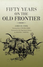 Fifty Years on the Old Frontier, Cook James H.