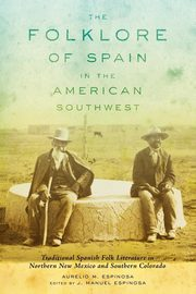The Folklore of Spain in the American Southwest, Espinosa Aurelio M.