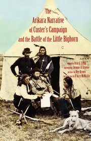 Arikara Narrative of Custer's Campaign and the Battle of the Little Bighorn,