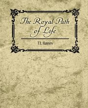 ksiazka tytuł: The Royal Path of Life - T.L. Haines autor: T. L. Haines Haines