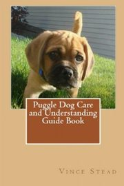 Puggle Dog Care and Understanding Guide Book, Stead Vince