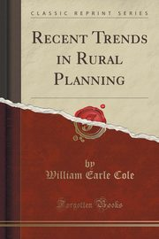 ksiazka tytuł: Recent Trends in Rural Planning (Classic Reprint) autor: Cole William Earle