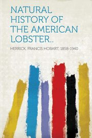 Natural History of the American Lobster.., 1858-1940 Herrick Francis Hobart