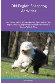 Old English Sheepdog  Activities Old English Sheepdog Tricks, Games & Agility. Includes, Bower Jacob