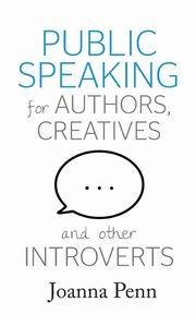 Public Speaking For Authors, Creatives And Other Introverts, Penn Joanna