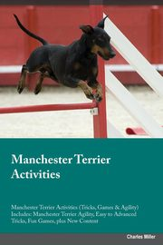 Manchester Terrier Activities Manchester Terrier Activities (Tricks, Games & Agility) Includes, Bower Jacob