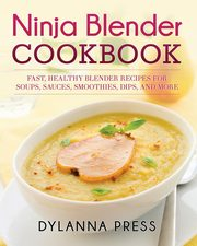 Ninja Blender Cookbook, Dylanna Press