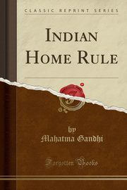 ksiazka tytuł: Indian Home Rule (Classic Reprint) autor: Gandhi Mahatma