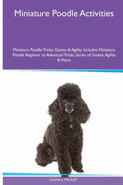 Miniature Poodle  Activities Miniature Poodle Tricks, Games & Agility. Includes, Mitchell Leonard