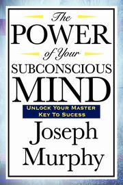 ksiazka tytuł: The Power of Your Subconscious Mind autor: Murphy Joseph