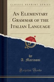 An Elementary Grammar of the Italian Language (Classic Reprint), Marinoni A.