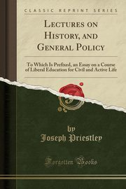 Lectures on History, and General Policy, Priestley Joseph