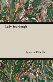 Lady Sourdough, Fitz Frances Ella