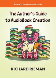 The Author's Guide to AudioBook Creation, Rieman Richard