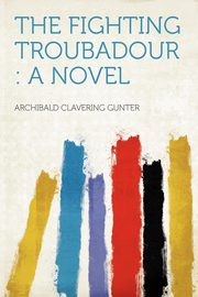 The Fighting Troubadour, Gunter Archibald Clavering