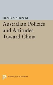 Australian Policies and Attitudes Toward China, Albinski Henry Stephen