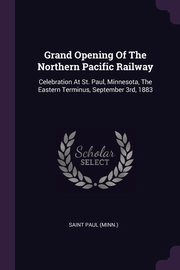 Grand Opening Of The Northern Pacific Railway, (Minn.) Saint Paul