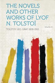 The Novels and Other Works of Lyof N. Tolstoi Volume 13, 1828-1910 Tolstoy Leo Graf