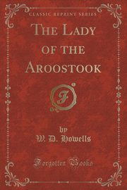 The Lady of the Aroostook (Classic Reprint), Howells W. D.