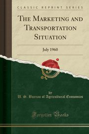 The Marketing and Transportation Situation, Economics U. S. Bureau of Agricultural