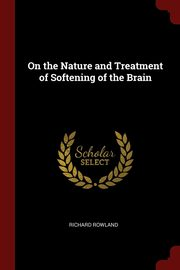 On the Nature and Treatment of Softening of the Brain, Rowland Richard