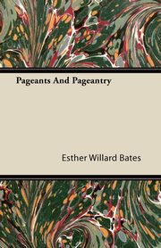 Pageants And Pageantry, Bates Esther Willard