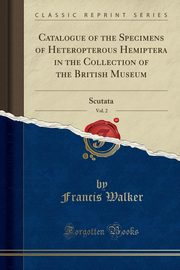 Catalogue of the Specimens of Heteropterous Hemiptera in the Collection of the British Museum, Vol. 2, Walker Francis