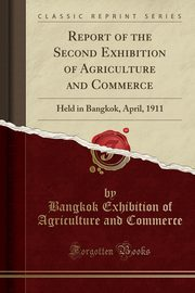 Report of the Second Exhibition of Agriculture and Commerce, Commerce Bangkok Exhibition of Agricult