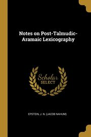 Notes on Post-Talmudic-Aramaic Lexicography, J. N. (Jacob Nahum) Epstein