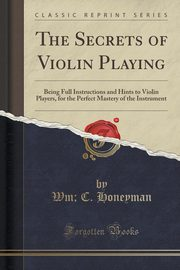 The Secrets of Violin Playing, Honeyman Wm; C.
