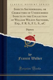 ksiazka tytuł: Insecta Saundersiana, or Characters of Undescribed Insects in the Collection of William Wilson Saunders, Esq., F. R. S., F. L. S., &C, Vol. 1 autor: Walker Francis