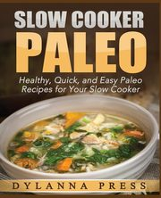 Slow Cooker Paleo, Dylanna Press