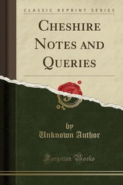 Cheshire Notes and Queries (Classic Reprint), Author Unknown