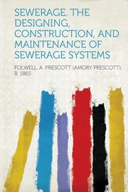 Sewerage. The Designing, Construction, and Maintenance of Sewerage Systems, 1865 Folwell A. Prescott (Amory Presco