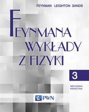 Feynmana wykłady z fizyki Tom 3 Mechanika kwantowa, Feynman Richard P., Leighton Robert B., Sands  Matthew