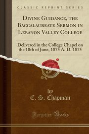 Divine Guidance, the Baccalaureate Sermon in Lebanon Valley College, Chapman E. S.