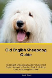 Old English Sheepdog Guide Old English Sheepdog Guide Includes, Bower Jacob