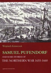 Samuel Pufendorf and some stories of The Northern War 1655 -1660, Krawczuk Wojciech