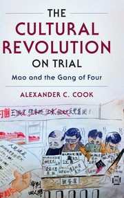 The Cultural Revolution on Trial, Cook Alexander C.