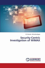 Security-Centric Investigation of WiMAX, Ahmadzadegan M. Hossein