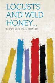 Locusts and Wild Honey..., Burroughs John