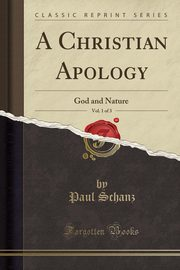 A Christian Apology, Vol. 1 of 3, Schanz Paul
