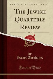 The Jewish Quarterly Review, Vol. 12 (Classic Reprint), Abrahams Israel