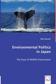 Environmental Politics  in Japan, Danaher Mike