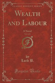 Wealth and Labour, Vol. 3 of 3, B. Lord